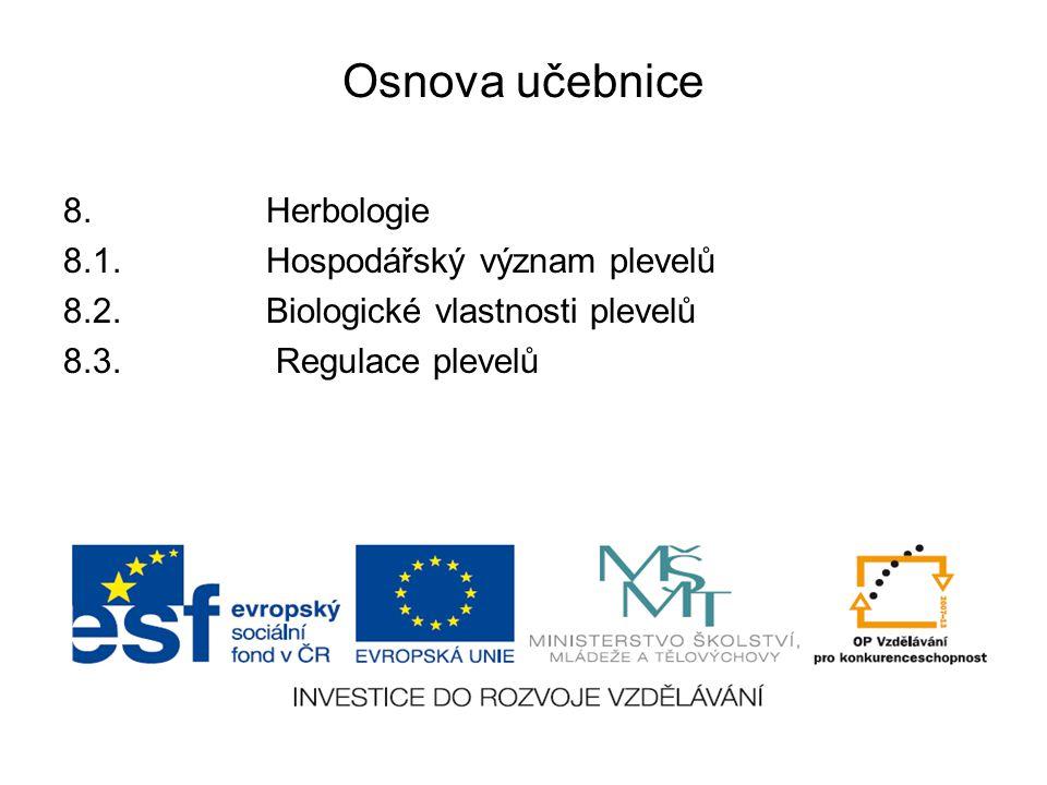 Osnova učebnice 8. Herbologie 8.1. Hospodářský význam plevelů 8.2. Biologické vlastnosti plevelů 8.3. Regulace plevelů