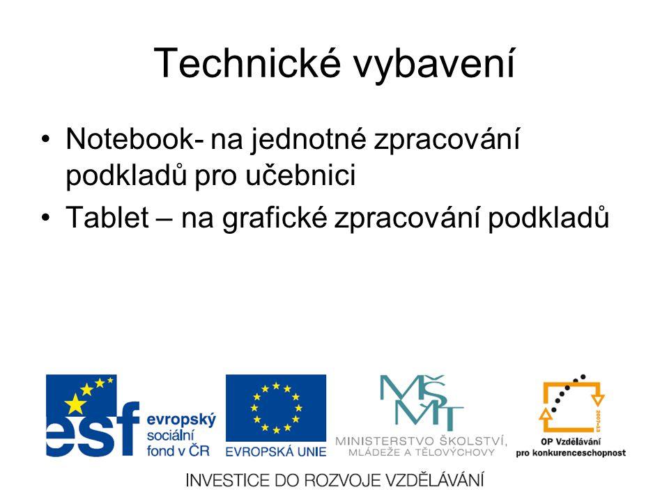 Technické vybavení Notebook- na jednotné zpracování podkladů pro učebnici Tablet – na grafické zpracování podkladů