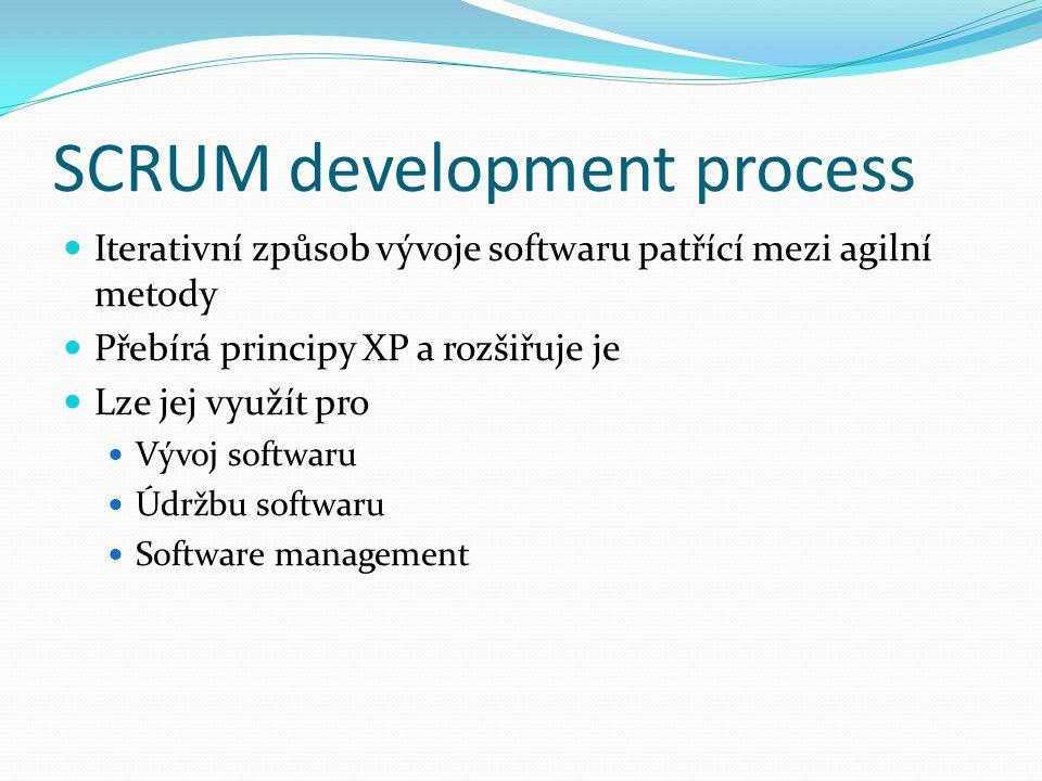 SCRUM development process Iterativní způsob vývoje softwaru patřící mezi agilní metody Přebírá principy XP a rozšiřuje je Lze jej využít pro Vývoj softwaru Údržbu softwaru Software management
