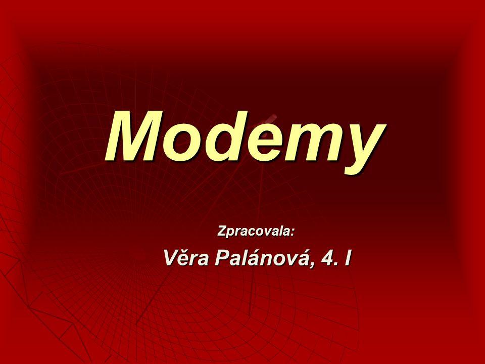 Zpracovala: Věra Palánová, 4. I Modemy
