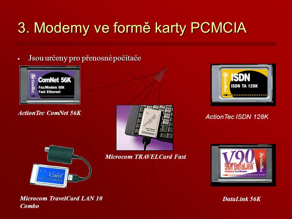3. Modemy ve formě karty PCMCIA  Jsou určeny pro přenosné počítače ActionTec ComNet 56K Microcom TravelCard LAN 10 Combo Microcom TRAVELCard Fast Dat
