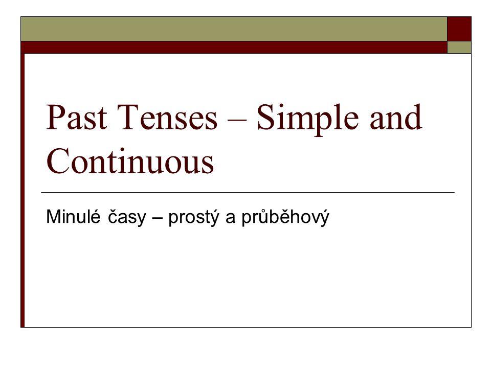 Past Tenses – Simple and Continuous Minulé časy – prostý a průběhový