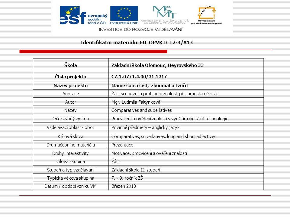 Identifikátor materiálu: EU OPVK ICT2-4/A13 ŠkolaZákladní škola Olomouc, Heyrovského 33 Číslo projektuCZ.1.07/1.4.00/21.1217 Název projektuMáme šanci číst, zkoumat a tvořit AnotaceŽáci si upevní a prohloubí znalosti při samostatné práci AutorMgr.