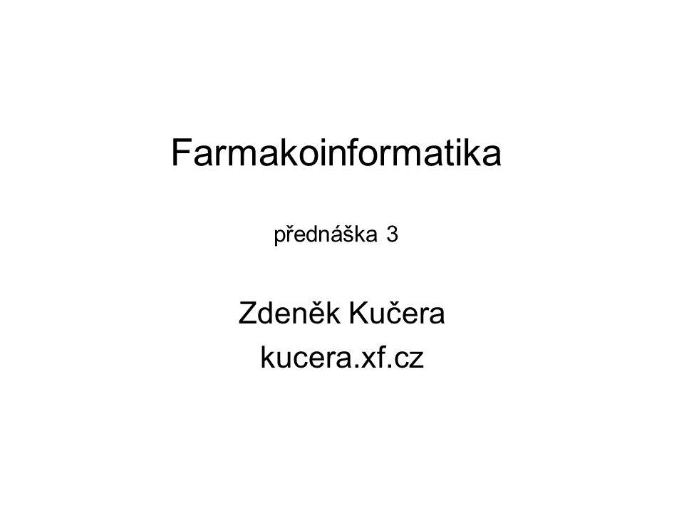 Farmakoinformatika přednáška 3 Zdeněk Kučera kucera.xf.cz