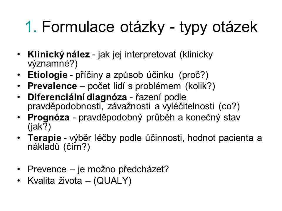 1. Formulace otázky - typy otázek Klinický nález - jak jej interpretovat (klinicky významné?) Etiologie - příčiny a způsob účinku (proč?) Prevalence –
