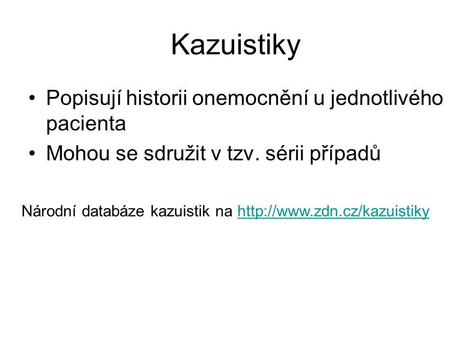 Kazuistiky Popisují historii onemocnění u jednotlivého pacienta Mohou se sdružit v tzv. sérii případů Národní databáze kazuistik na http://www.zdn.cz/