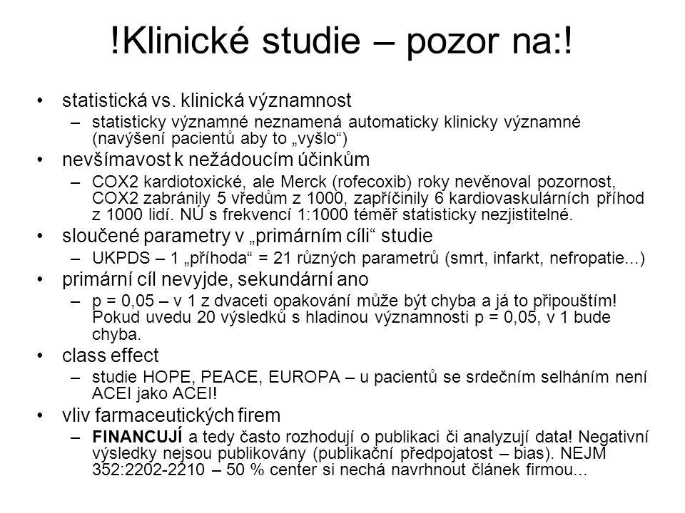 !Klinické studie – pozor na:! statistická vs. klinická významnost –statisticky významné neznamená automaticky klinicky významné (navýšení pacientů aby