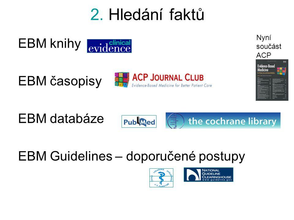 2. Hledání faktů EBM knihy EBM časopisy EBM databáze EBM Guidelines – doporučené postupy Nyní součást ACP