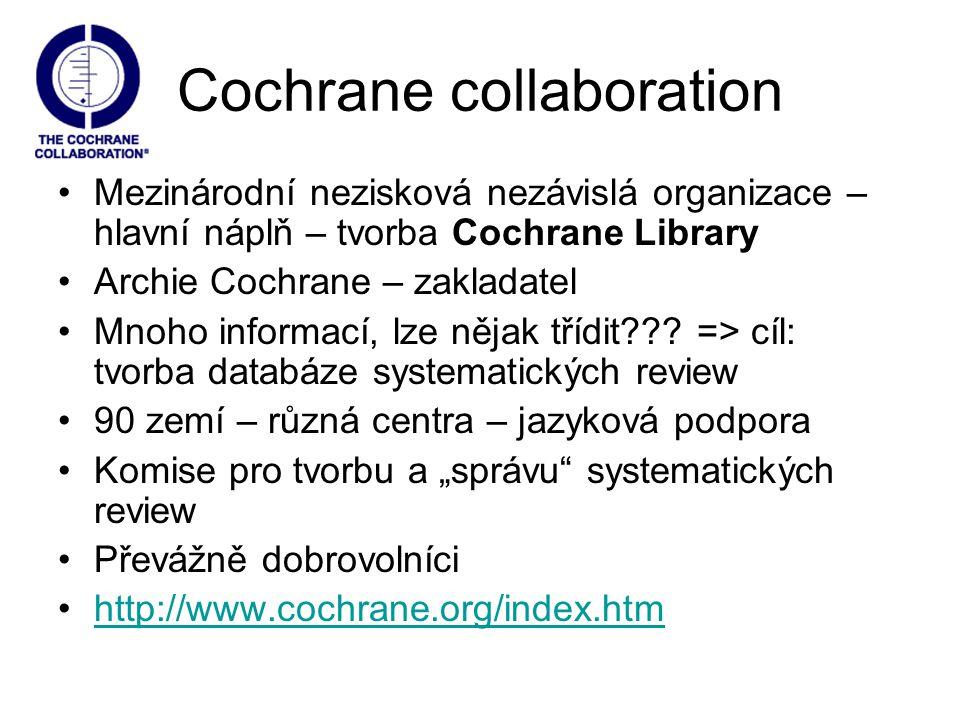 Cochrane collaboration Mezinárodní nezisková nezávislá organizace – hlavní náplň – tvorba Cochrane Library Archie Cochrane – zakladatel Mnoho informac