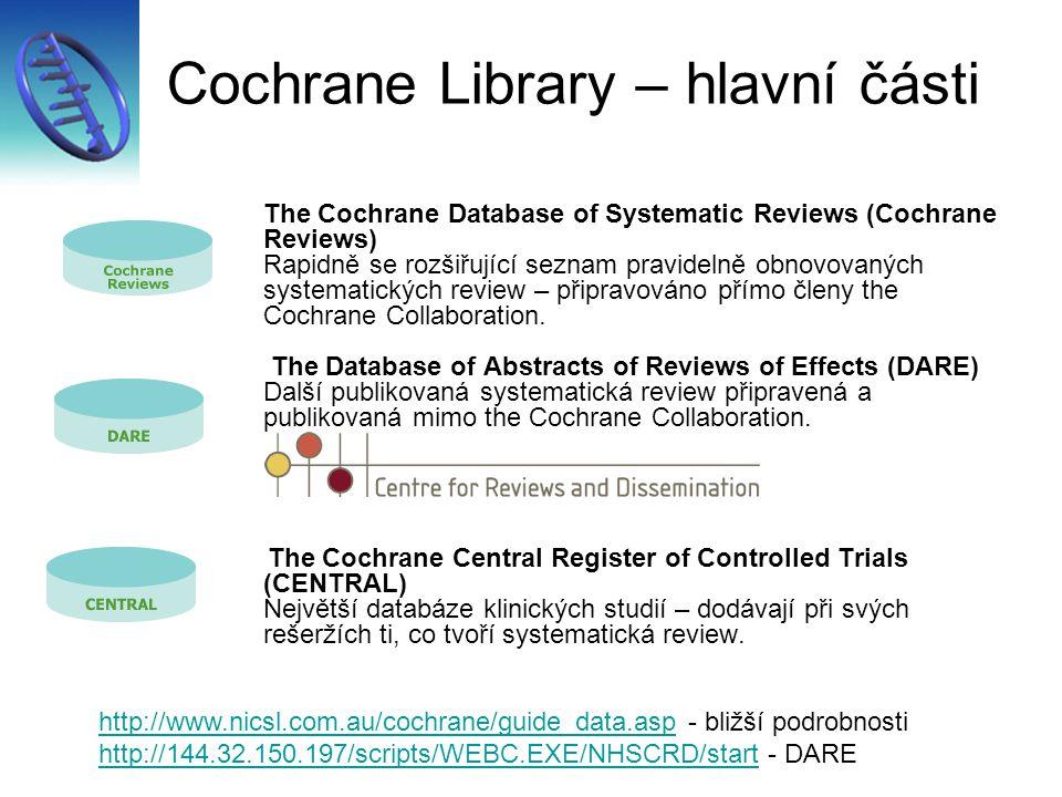 Cochrane Library – hlavní části The Cochrane Database of Systematic Reviews (Cochrane Reviews) Rapidně se rozšiřující seznam pravidelně obnovovaných s