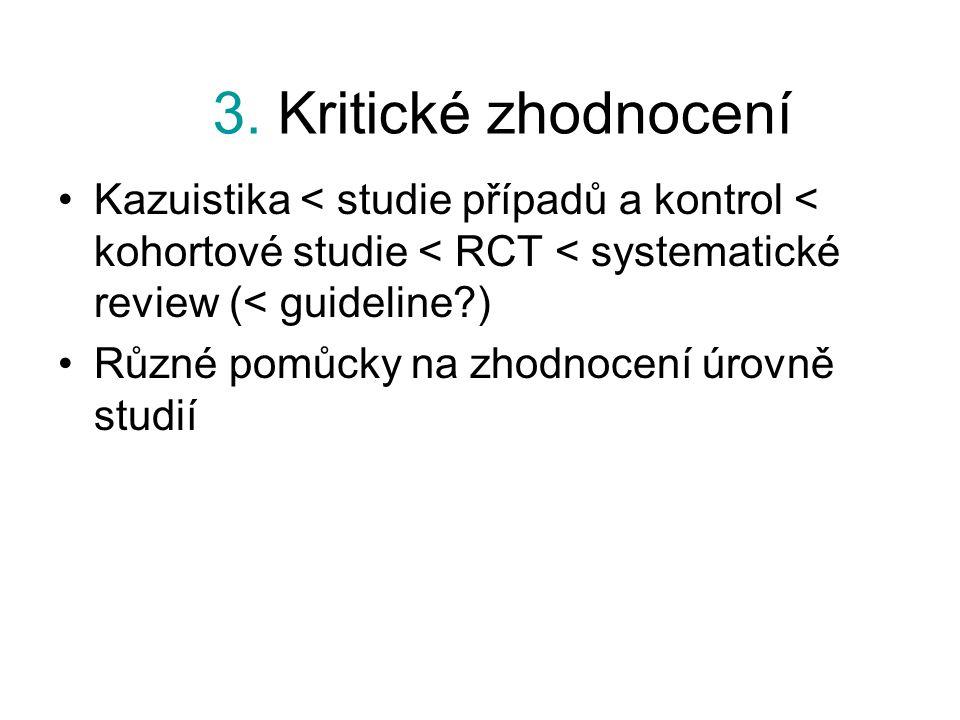 Kazuistika < studie případů a kontrol < kohortové studie < RCT < systematické review (< guideline?) Různé pomůcky na zhodnocení úrovně studií 3. Kriti