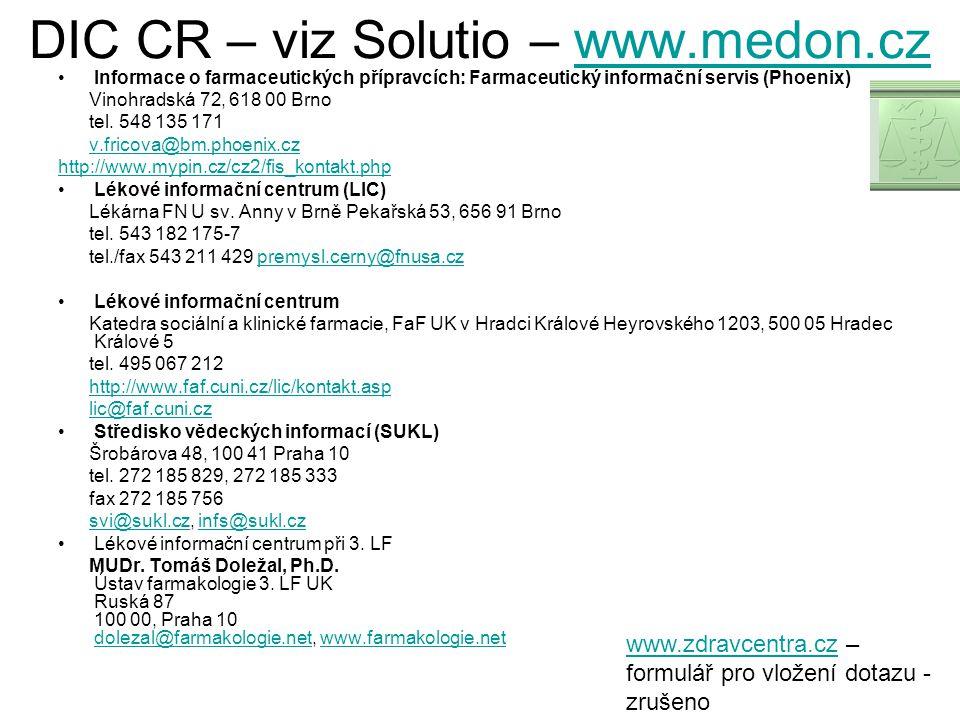 DIC CR – viz Solutio – www.medon.czwww.medon.cz Informace o farmaceutických přípravcích: Farmaceutický informační servis (Phoenix) Vinohradská 72, 618