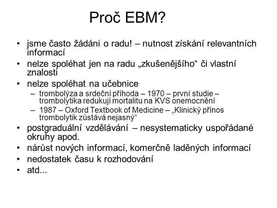 """Proč EBM? jsme často žádáni o radu! – nutnost získání relevantních informací nelze spoléhat jen na radu """"zkušenějšího"""" či vlastní znalosti nelze spolé"""