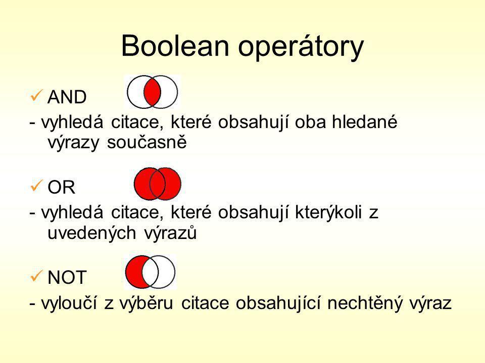 Boolean operátory AND - vyhledá citace, které obsahují oba hledané výrazy současně OR - vyhledá citace, které obsahují kterýkoli z uvedených výrazů NOT - vyloučí z výběru citace obsahující nechtěný výraz