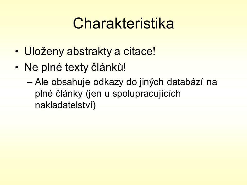 Charakteristika Uloženy abstrakty a citace. Ne plné texty článků.