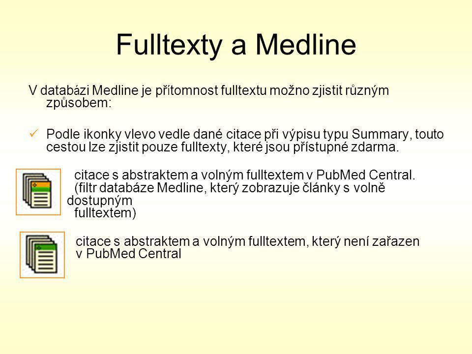 Fulltexty a Medline V datab á zi Medline je př í tomnost fulltextu možno zjistit různým způsobem: Podle ikonky vlevo vedle dané citace při výpisu typu Summary, touto cestou lze zjistit pouze fulltexty, které jsou přístupné zdarma.