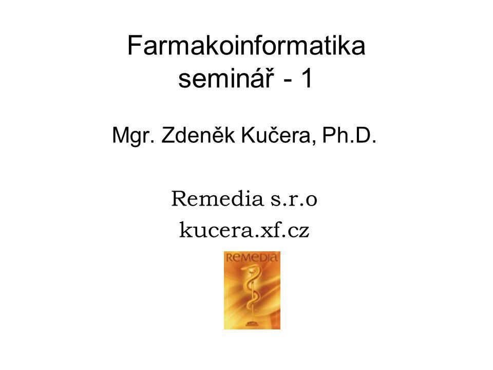 Farmakoinformatika seminář - 1 Mgr. Zdeněk Kučera, Ph.D. Remedia s.r.o kucera.xf.cz