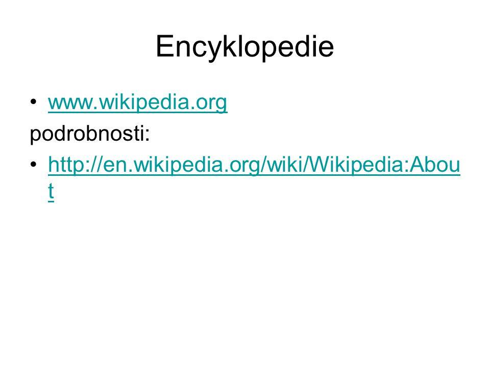Encyklopedie www.wikipedia.org podrobnosti: http://en.wikipedia.org/wiki/Wikipedia:Abou thttp://en.wikipedia.org/wiki/Wikipedia:Abou t