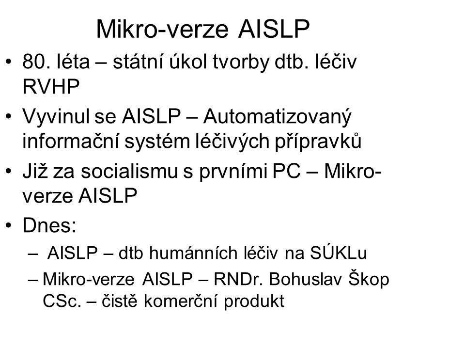 Mikro-verze AISLP 80. léta – státní úkol tvorby dtb. léčiv RVHP Vyvinul se AISLP – Automatizovaný informační systém léčivých přípravků Již za socialis