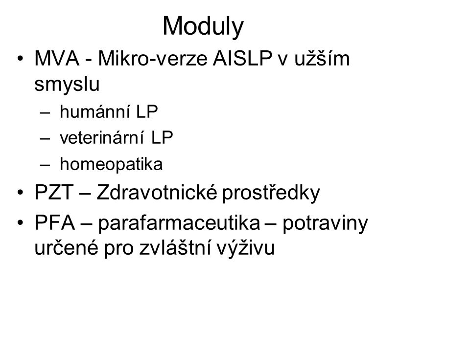 Moduly MVA - Mikro-verze AISLP v užším smyslu – humánní LP – veterinární LP – homeopatika PZT – Zdravotnické prostředky PFA – parafarmaceutika – potra