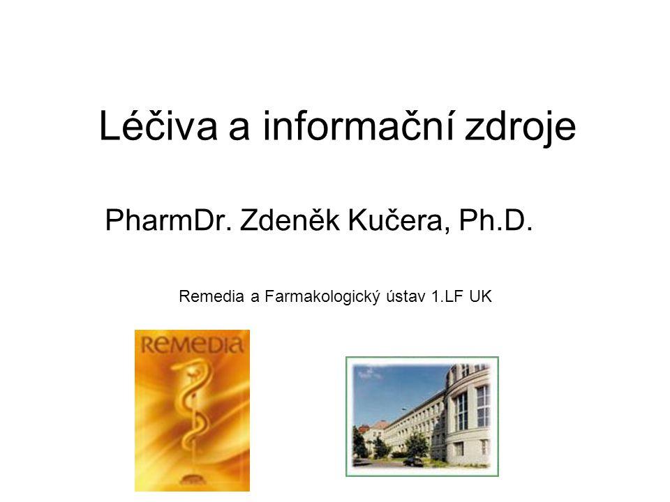 Léčiva a informační zdroje PharmDr. Zdeněk Kučera, Ph.D. Remedia a Farmakologický ústav 1.LF UK