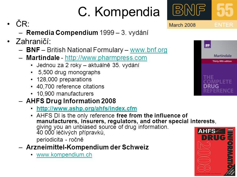 C. Kompendia ČR: –Remedia Compendium 1999 – 3. vydání Zahraničí: –BNF – British National Formulary – www.bnf.orgwww.bnf.org –Martindale - http://www.p