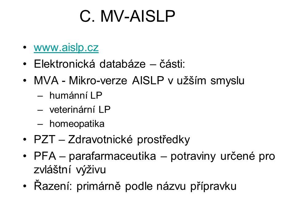 C. MV-AISLP www.aislp.cz Elektronická databáze – části: MVA - Mikro-verze AISLP v užším smyslu – humánní LP – veterinární LP – homeopatika PZT – Zdrav