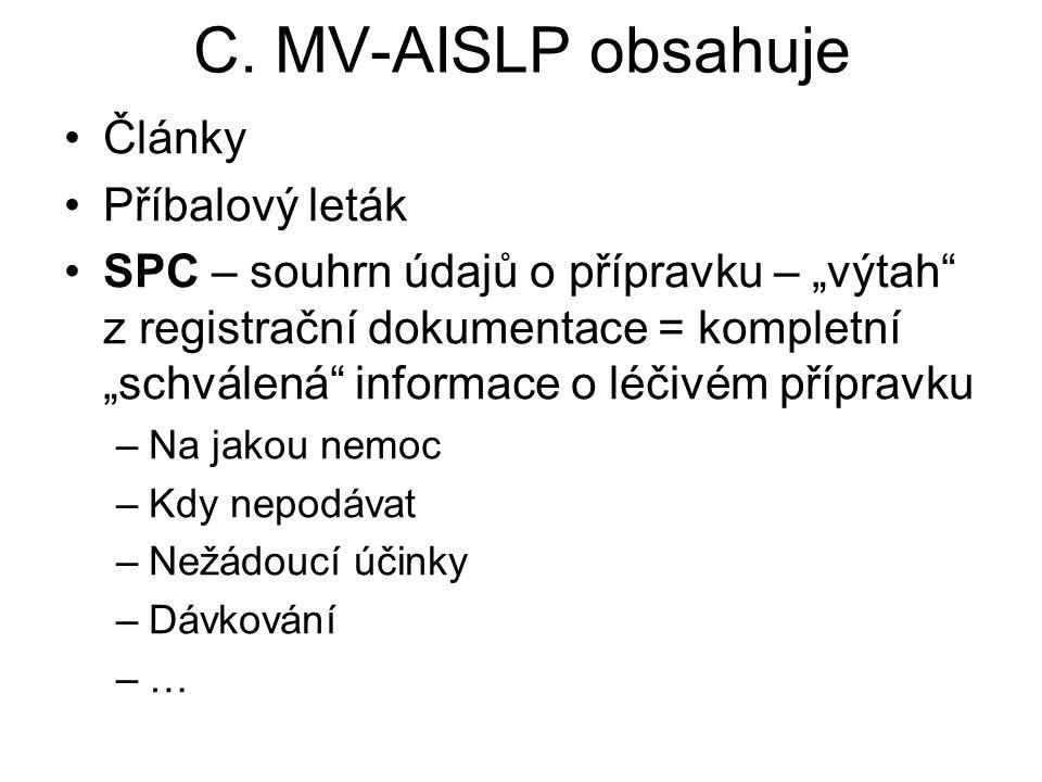 """C. MV-AISLP obsahuje Články Příbalový leták SPC – souhrn údajů o přípravku – """"výtah"""" z registrační dokumentace = kompletní """"schválená"""" informace o léč"""