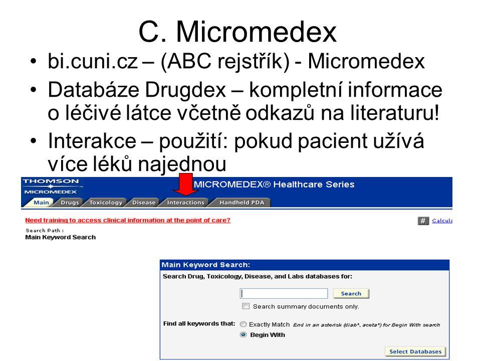 C. Micromedex bi.cuni.cz – (ABC rejstřík) - Micromedex Databáze Drugdex – kompletní informace o léčivé látce včetně odkazů na literaturu! Interakce –