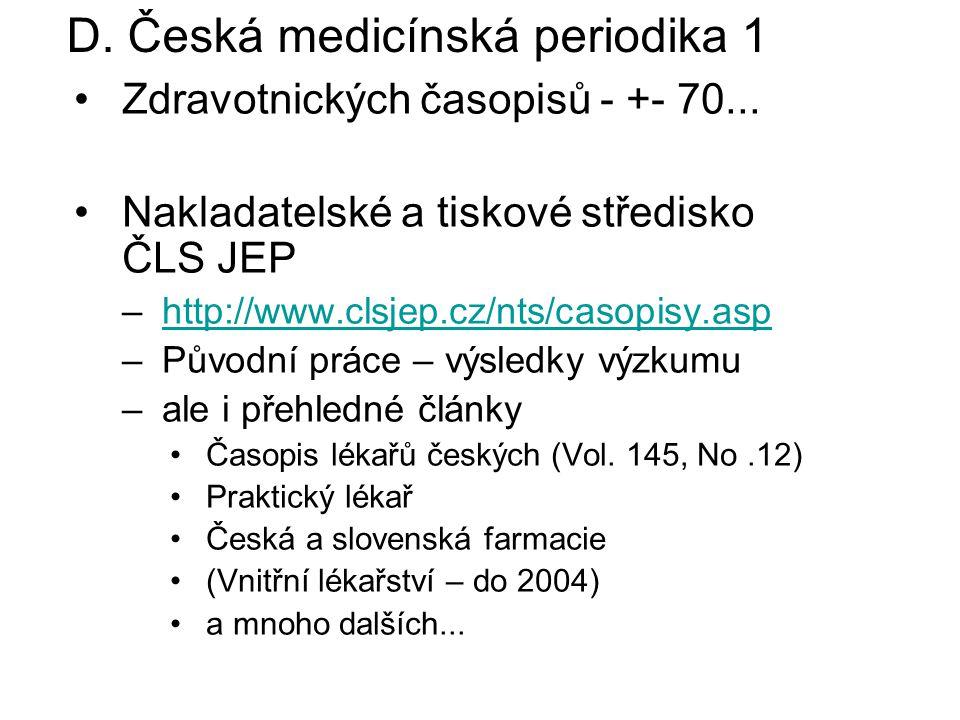 Zdravotnických časopisů - +- 70... Nakladatelské a tiskové středisko ČLS JEP –http://www.clsjep.cz/nts/casopisy.asphttp://www.clsjep.cz/nts/casopisy.a