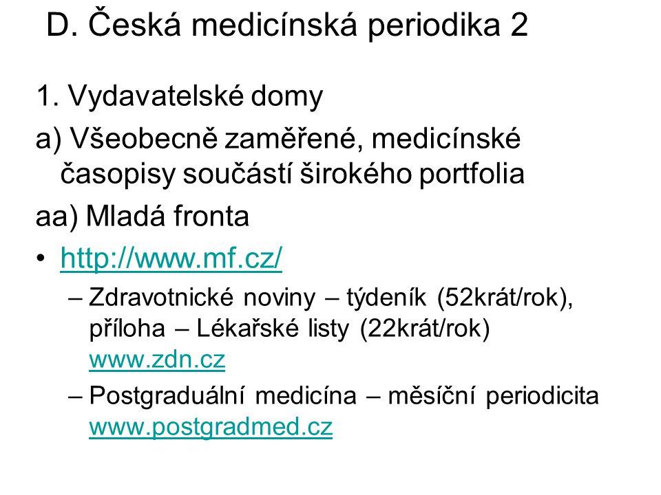 1. Vydavatelské domy a) Všeobecně zaměřené, medicínské časopisy součástí širokého portfolia aa) Mladá fronta http://www.mf.cz/ –Zdravotnické noviny –