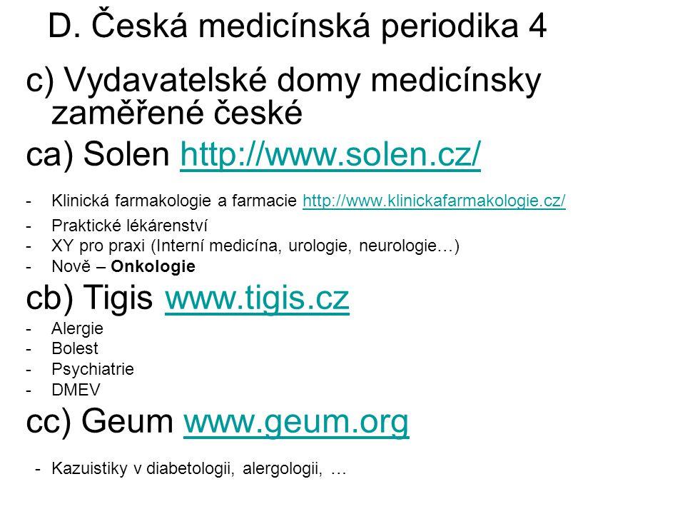 c) Vydavatelské domy medicínsky zaměřené české ca) Solen http://www.solen.cz/http://www.solen.cz/ -Klinická farmakologie a farmacie http://www.klinick