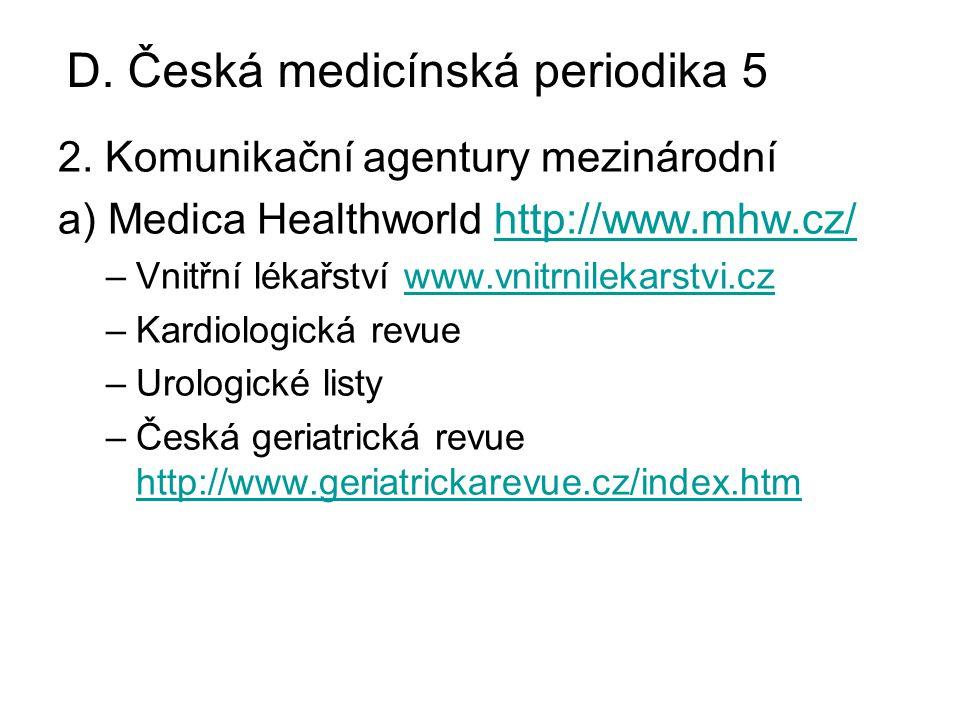 2. Komunikační agentury mezinárodní a) Medica Healthworld http://www.mhw.cz/http://www.mhw.cz/ –Vnitřní lékařství www.vnitrnilekarstvi.czwww.vnitrnile