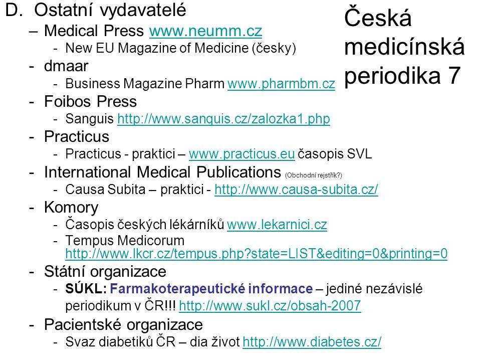 D. Ostatní vydavatelé –Medical Press www.neumm.czwww.neumm.cz -New EU Magazine of Medicine (česky) -dmaar -Business Magazine Pharm www.pharmbm.czwww.p