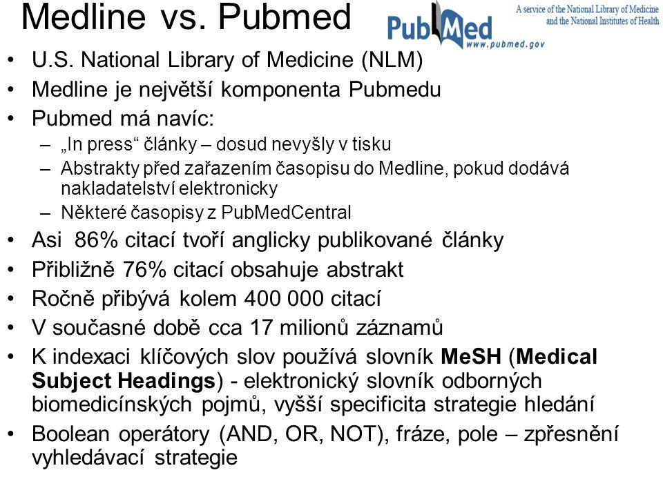 """Medline vs. Pubmed U.S. National Library of Medicine (NLM) Medline je největší komponenta Pubmedu Pubmed má navíc: –""""In press"""" články – dosud nevyšly"""