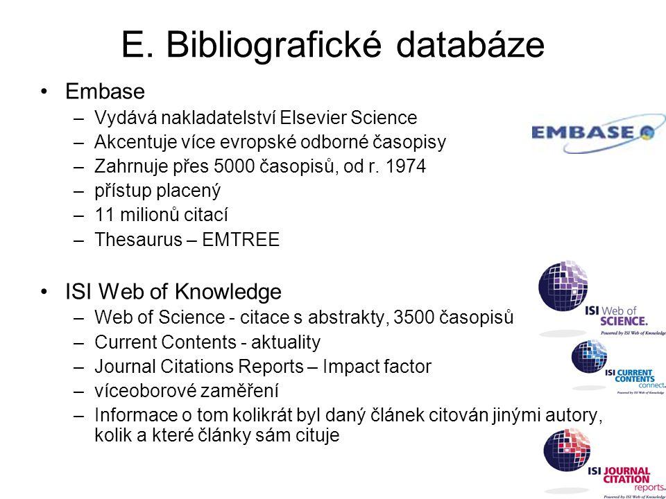 E. Bibliografické databáze Embase –Vydává nakladatelství Elsevier Science –Akcentuje více evropské odborné časopisy –Zahrnuje přes 5000 časopisů, od r