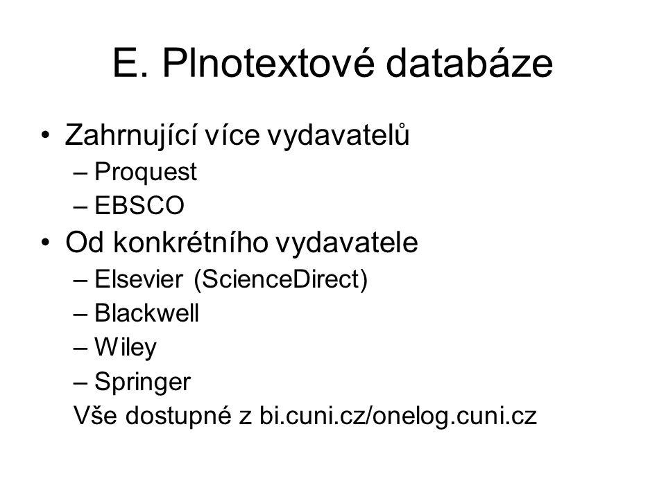 E. Plnotextové databáze Zahrnující více vydavatelů –Proquest –EBSCO Od konkrétního vydavatele –Elsevier (ScienceDirect) –Blackwell –Wiley –Springer Vš
