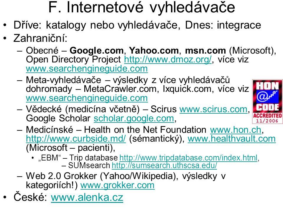 F. Internetové vyhledávače Dříve: katalogy nebo vyhledávače, Dnes: integrace Zahraniční: –Obecné – Google.com, Yahoo.com, msn.com (Microsoft), Open Di