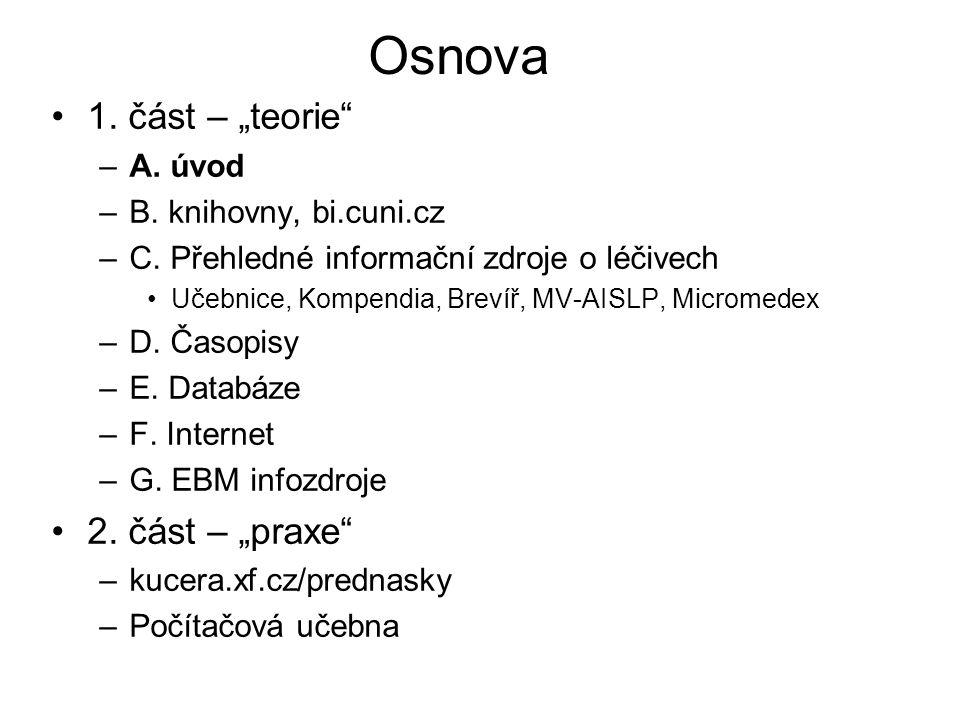 """Osnova 1. část – """"teorie"""" –A. úvod –B. knihovny, bi.cuni.cz –C. Přehledné informační zdroje o léčivech Učebnice, Kompendia, Brevíř, MV-AISLP, Micromed"""