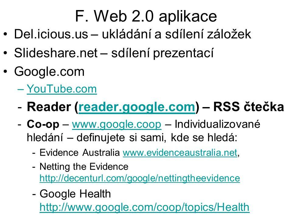 F. Web 2.0 aplikace Del.icious.us – ukládání a sdílení záložek Slideshare.net – sdílení prezentací Google.com –YouTube.com -Reader (reader.google.com)