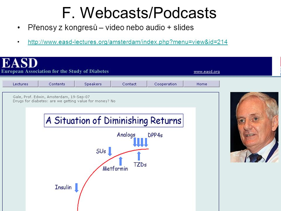 F. Webcasts/Podcasts Přenosy z kongresů – video nebo audio + slides http://www.easd-lectures.org/amsterdam/index.php?menu=view&id=214