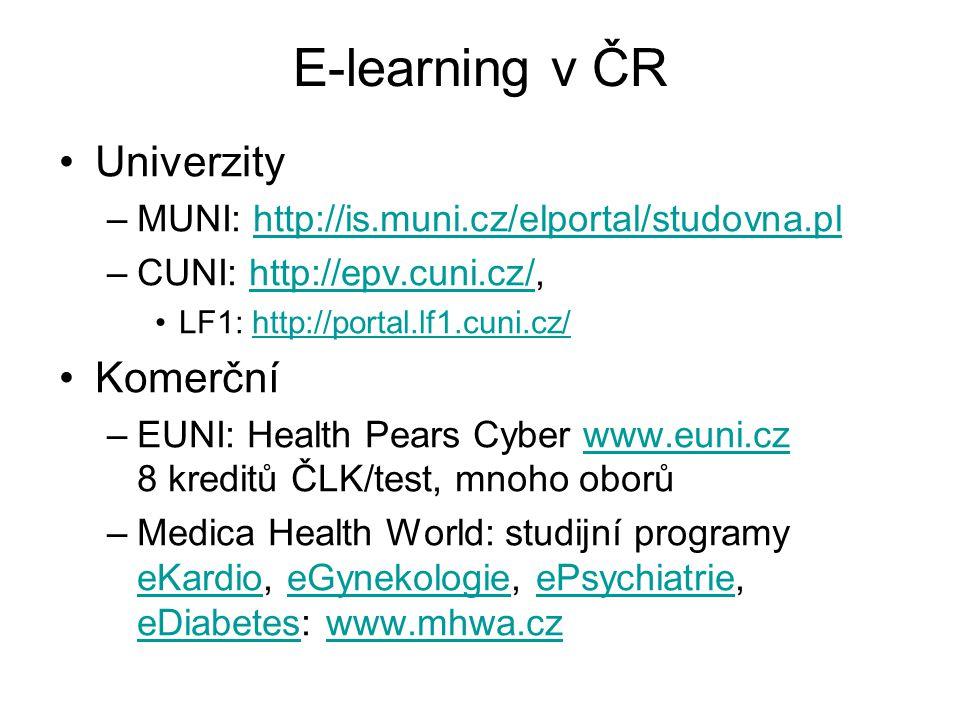 E-learning v ČR Univerzity –MUNI: http://is.muni.cz/elportal/studovna.plhttp://is.muni.cz/elportal/studovna.pl –CUNI: http://epv.cuni.cz/,http://epv.c