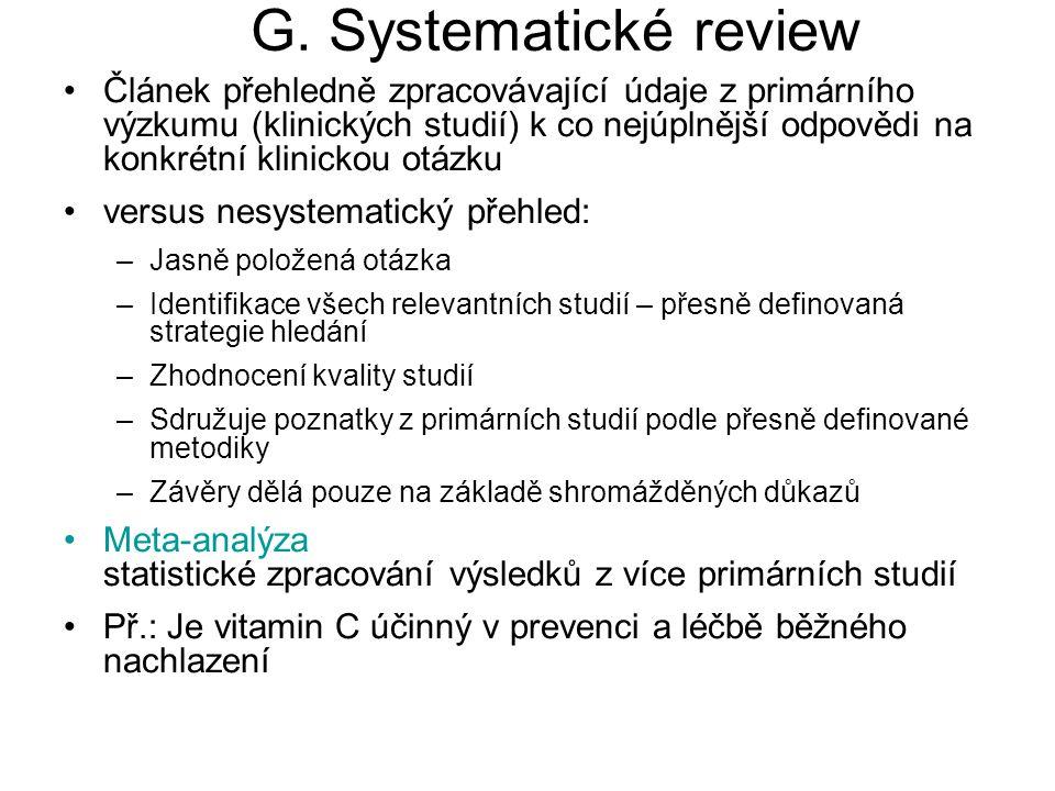 G. Systematické review Článek přehledně zpracovávající údaje z primárního výzkumu (klinických studií) k co nejúplnější odpovědi na konkrétní klinickou