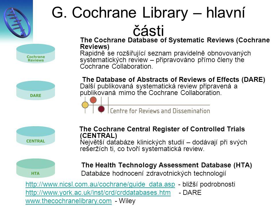 G. Cochrane Library – hlavní části The Cochrane Database of Systematic Reviews (Cochrane Reviews) Rapidně se rozšiřující seznam pravidelně obnovovanýc