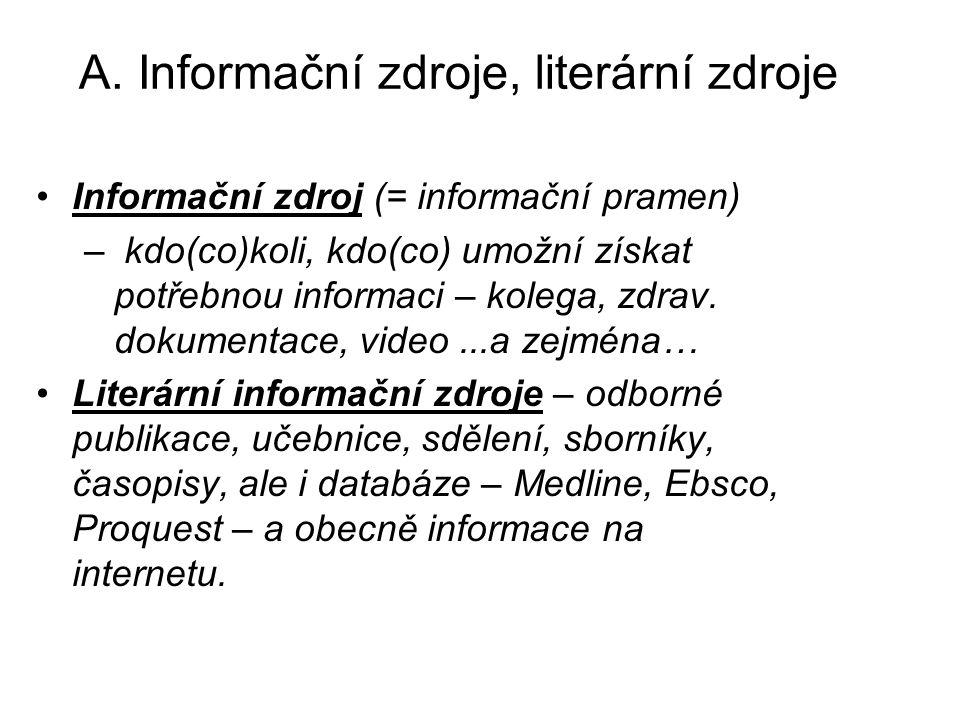 A. Informační zdroje, literární zdroje Informační zdroj (= informační pramen) – kdo(co)koli, kdo(co) umožní získat potřebnou informaci – kolega, zdrav