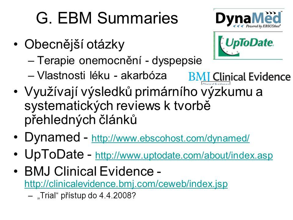 G. EBM Summaries Obecnější otázky –Terapie onemocnění - dyspepsie –Vlastnosti léku - akarbóza Využívají výsledků primárního výzkumu a systematických r
