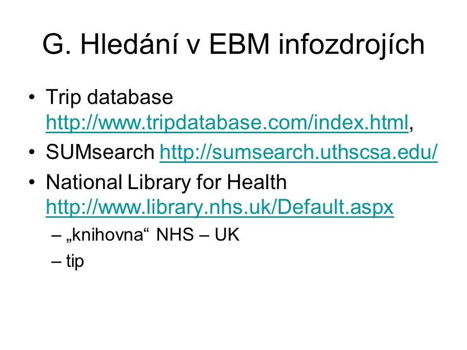 G. Hledání v EBM infozdrojích Trip database http://www.tripdatabase.com/index.html, http://www.tripdatabase.com/index.html SUMsearch http://sumsearch.