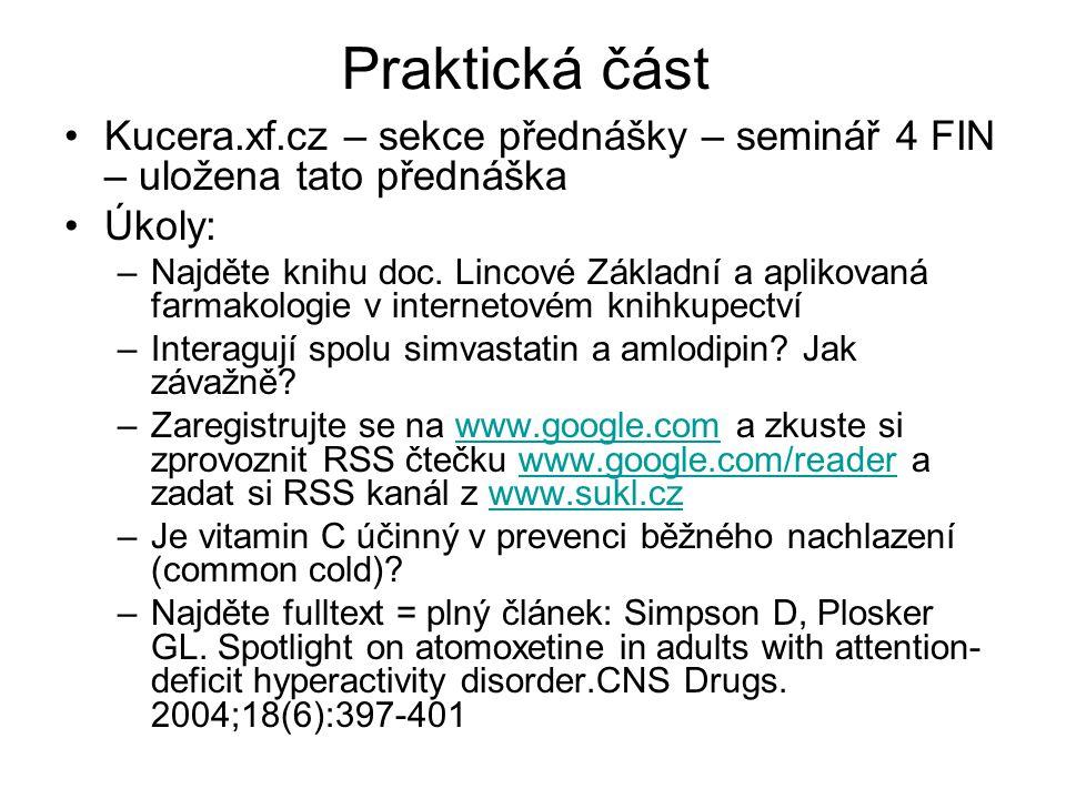 Praktická část Kucera.xf.cz – sekce přednášky – seminář 4 FIN – uložena tato přednáška Úkoly: –Najděte knihu doc. Lincové Základní a aplikovaná farmak