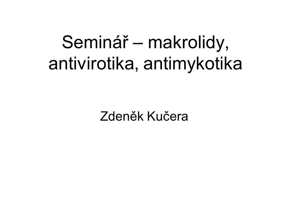 Seminář – makrolidy, antivirotika, antimykotika Zdeněk Kučera