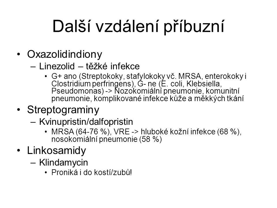 Další vzdálení příbuzní Oxazolidindiony –Linezolid – těžké infekce G+ ano (Streptokoky, stafylokoky vč. MRSA, enterokoky i Clostridium perfringens), G